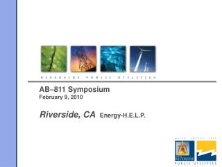 AB–811 Symposium  February 9, 2010 Riverside, CA   Energy-H.E.L.P.