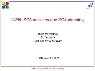 INFN: SC3 activities and SC4 planning Mirco Mazzucato On behalf of Tier1 and INFN SC team