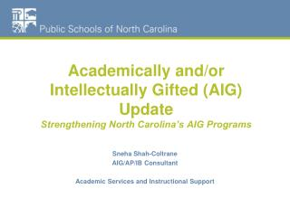 Academically and/or Intellectually Gifted (AIG) Update Strengthening North Carolina's AIG Programs