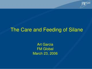 The Care and Feeding of Silane