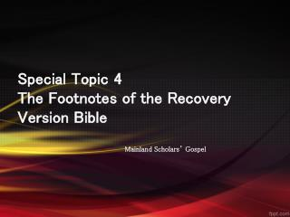 Special Topic 4 The Footnotes of the Recovery Version Bible