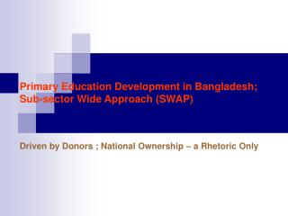 Primary Education Development in Bangladesh;  Sub-sector Wide Approach SWAP