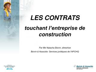 LES CONTRATS touchant l'entreprise de construction Par Me Natacha Boivin, directrice