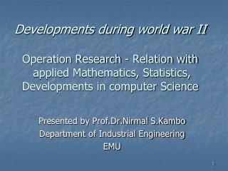 Presented by Prof.Dr.Nirmal S.Kambo Department of Industrial Engineering EMU