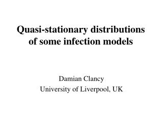 Quasi-stationary distributions of some infection models