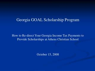 Georgia GOAL Scholarship Program How to Re-direct Your Georgia Income Tax Payments to