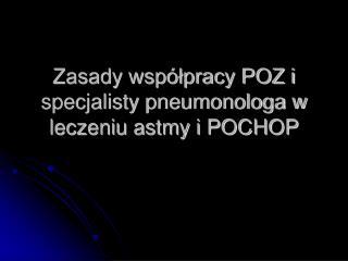 Zasady współpracy POZ i specjalisty pneumonologa w leczeniu astmy i POCHOP