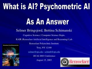 Selmer Bringsjord, Bettina Schimanski Cognitive Science / Computer Science Depts.