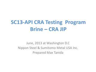 SC13-API CRA Testing  Program Brine – CRA JIP