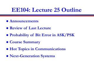 EE104: Lecture 25 Outline
