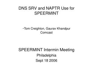 DNS SRV and NAPTR Use for SPEERMINT - Tom Creighton, Gaurav Khandpur Comcast