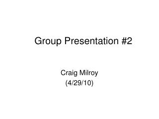 Group Presentation #2