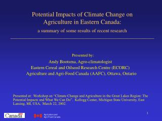 Potential Impacts of Climate Change on  Agriculture in Eastern Canada:   a summary of some results of recent research __