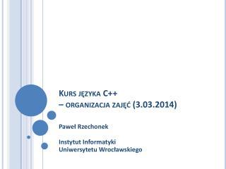 Kurs języka C ++ – organizacja zajęć (3.03.2014)