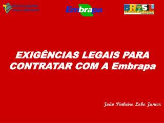 EXIGÊNCIAS LEGAIS PARA CONTRATAR COM A Embrapa