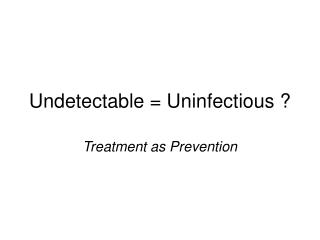 Undetectable = Uninfectious ?