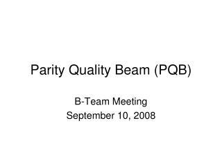 Parity Quality Beam (PQB)