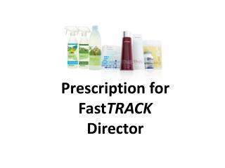 Prescription for   Fast TRACK Director