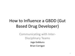 How to Influence a GBDD (Gut Based Drug Developer)