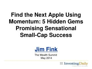 Find  the Next  Apple Using Momentum:  5 Hidden Gems Promising Sensational Small-Cap  Success