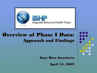 Overview of Phase I Data:  Approach and Findings Gary Bess Associates April 15, 2009