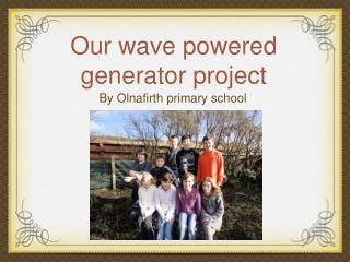 Our wave powered generator project