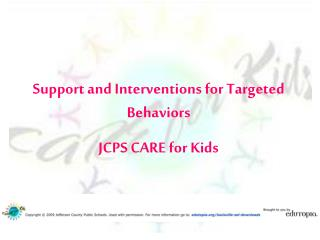 Support and Interventions for Targeted Behaviors JCPS CARE for Kids