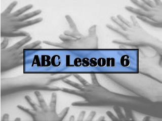 ABC Lesson 6