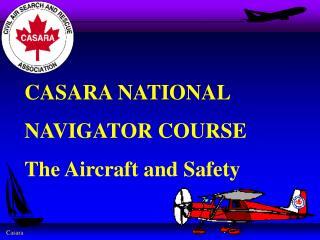 CASARA NATIONAL NAVIGATOR COURSE The Aircraft and Safety