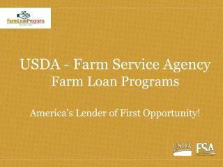 USDA - Farm Service Agency Farm Loan Programs  America s Lender of First Opportunity