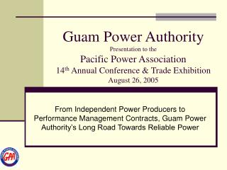 Guam Power Authority Presentation to the Pacific Power Association 14th Annual Conference  Trade Exhibition August 26, 2