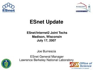 ESnet Update ESnet/Internet2 Joint Techs   Madison, Wisconsin  July 17, 2007