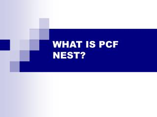 WHAT IS PCF NEST?