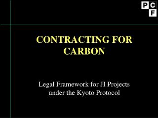 CONTRACTING FOR CARBON  Legal Framework for JI Projects under the Kyoto Protocol