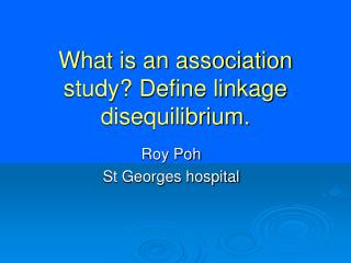 What is an association study? Define linkage disequilibrium.