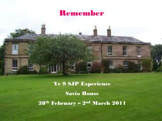 Yr 9 SJP Experience  Savio House 28 th  February – 2 nd  March 2011