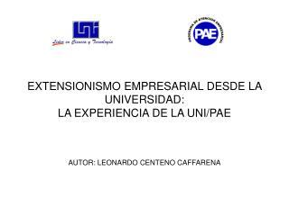 EXTENSIONISMO EMPRESARIAL DESDE LA UNIVERSIDAD: LA EXPERIENCIA DE LA UNI/PAE