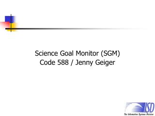 Science Goal Monitor (SGM) Code 588 / Jenny Geiger