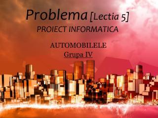 Problema [Lectia 5]   PROIECT INFORMATICA