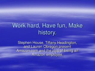 Work hard, Have fun, Make history.