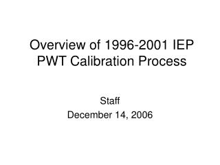 Overview of 1996-2001 IEP PWT Calibration Process