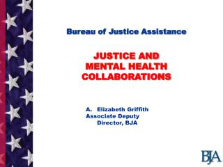 Bureau of Justice Assistance JUSTICE AND  MENTAL HEALTH COLLABORATIONS