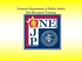 Vermont Department of Public Safety Sub-Recipient Training
