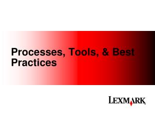 Processes, Tools, & Best Practices