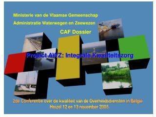 Ministerie van de Vlaamse Gemeenschap Administratie Waterwegen en Zeewezen CAF Dossier