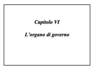 Capitolo VI L'organo di governo
