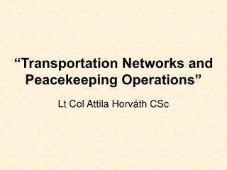 """Transportation Networks and Peacekeeping Operations"""