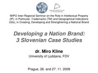 dr. Miro Kline University of Ljubljana , FDV Prague, 26. and 27. 11. 2009