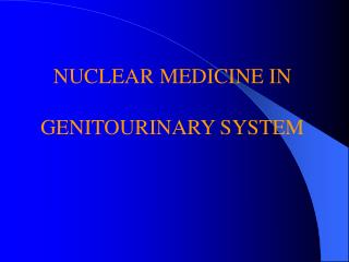 NUCLEAR MEDICINE IN GENITOURINARY SYSTEM
