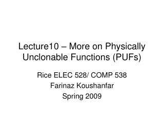 Lecture10 – More on Physically Unclonable Functions (PUFs)